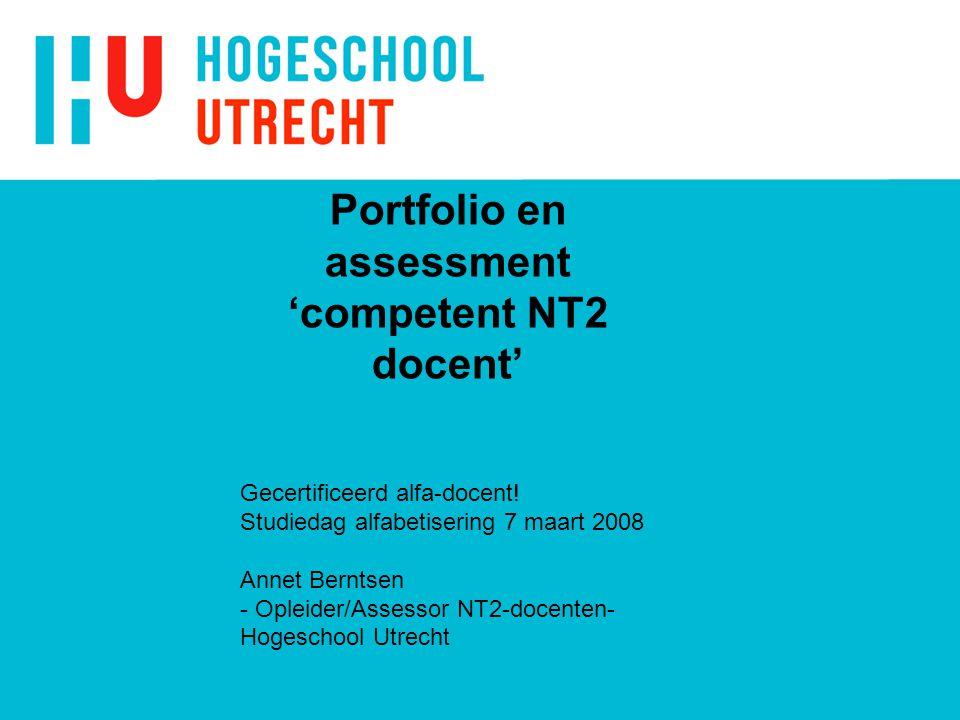 Portfolio en assessment 'competent NT2 docent' Gecertificeerd alfa-docent! Studiedag alfabetisering 7 maart 2008 Annet Berntsen - Opleider/Assessor NT
