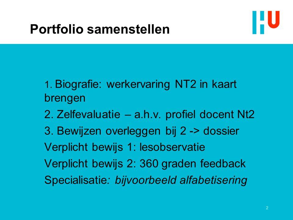2 Portfolio samenstellen 1. Biografie: werkervaring NT2 in kaart brengen 2. Zelfevaluatie – a.h.v. profiel docent Nt2 3. Bewijzen overleggen bij 2 ->