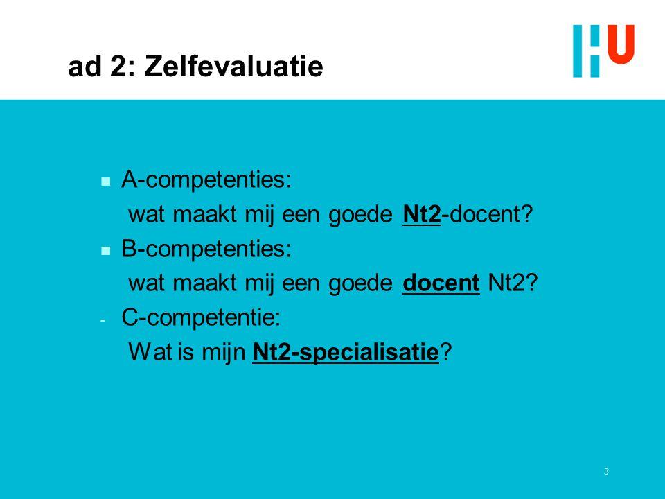3 ad 2: Zelfevaluatie n A-competenties: wat maakt mij een goede Nt2-docent? n B-competenties: wat maakt mij een goede docent Nt2? - C-competentie: Wat