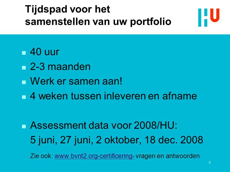 8 Tijdspad voor het samenstellen van uw portfolio n 40 uur n 2-3 maanden n Werk er samen aan! n 4 weken tussen inleveren en afname n Assessment data v