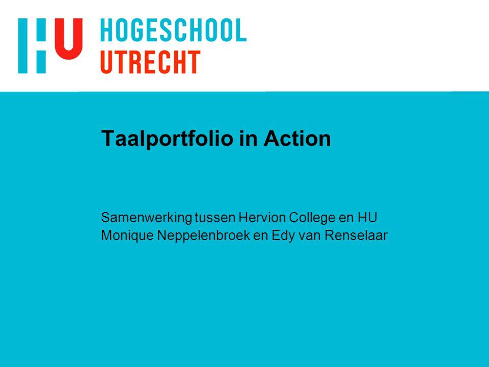 Taalportfolio in Action Samenwerking tussen Hervion College en HU Monique Neppelenbroek en Edy van Renselaar