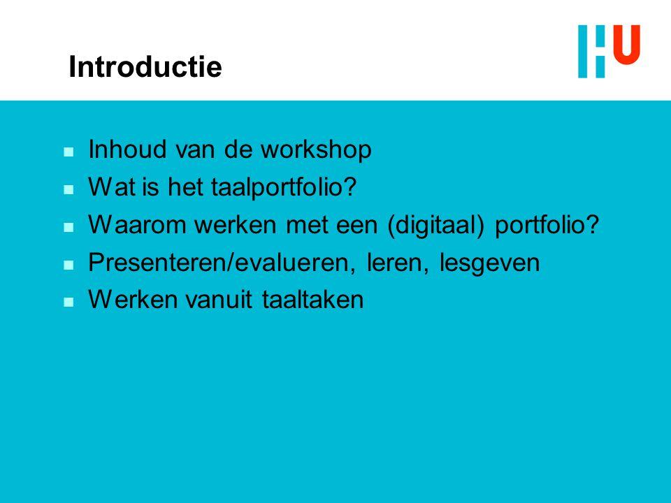 Introductie n Inhoud van de workshop n Wat is het taalportfolio? n Waarom werken met een (digitaal) portfolio? n Presenteren/evalueren, leren, lesgeve