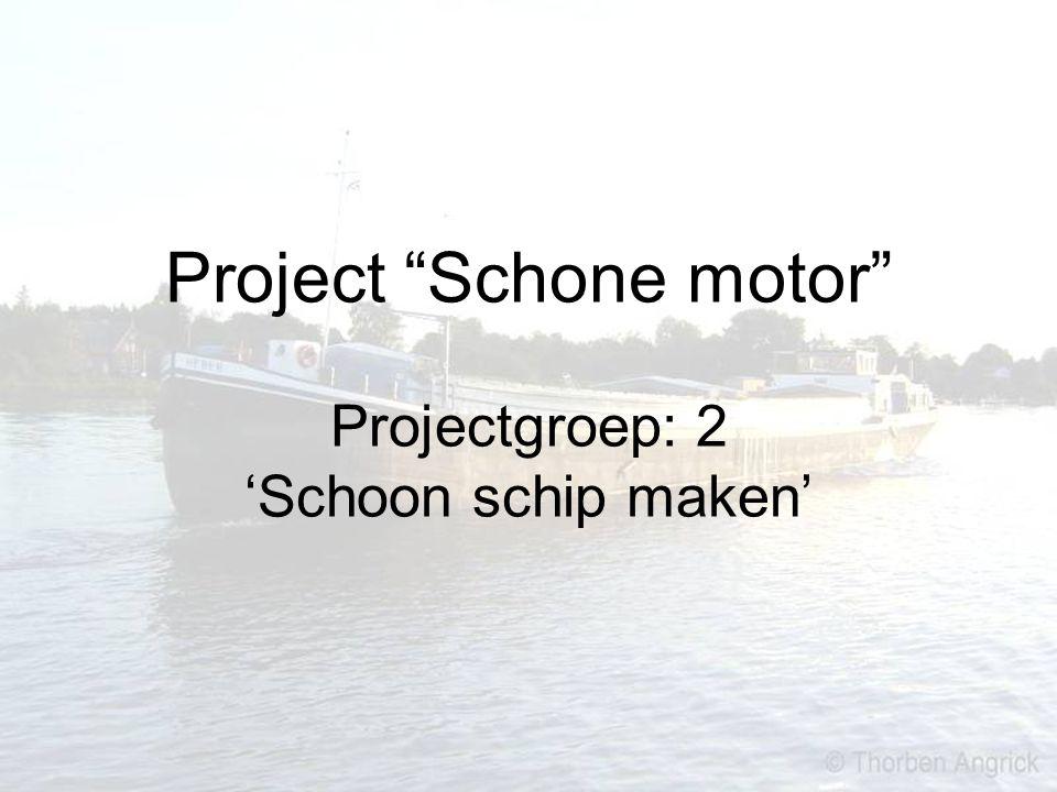 """Project """"Schone motor"""" Projectgroep: 2 'Schoon schip maken'"""