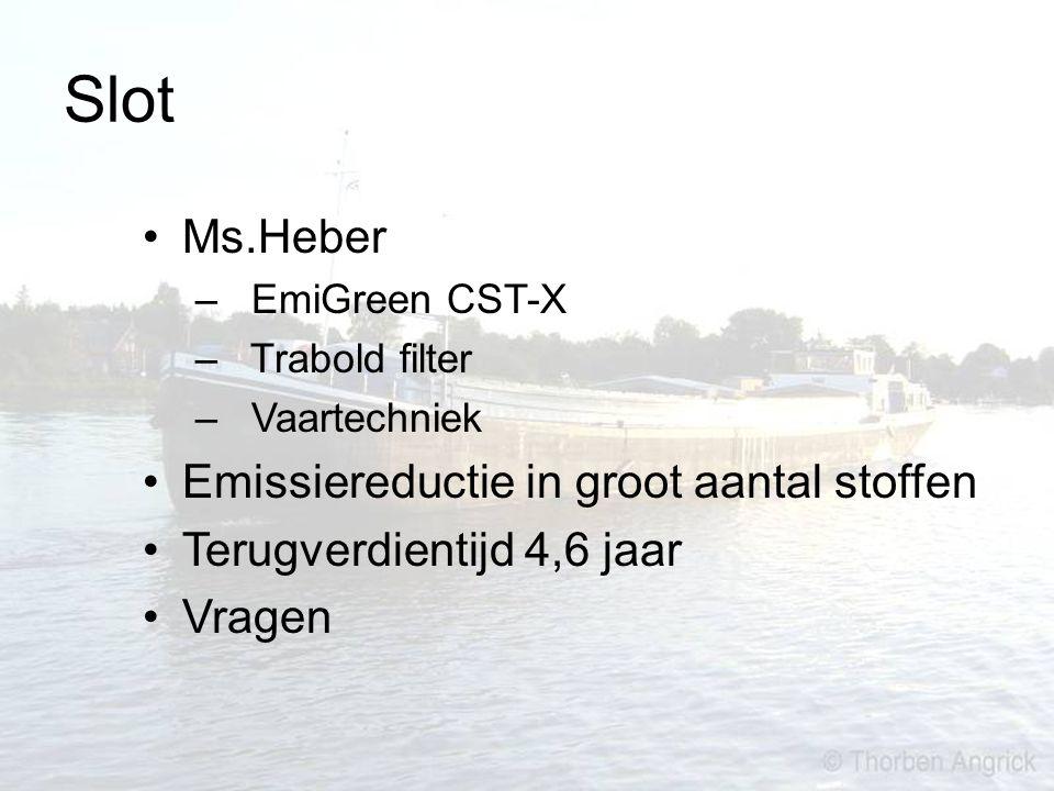 Slot Ms.Heber – EmiGreen CST-X – Trabold filter – Vaartechniek Emissiereductie in groot aantal stoffen Terugverdientijd 4,6 jaar Vragen