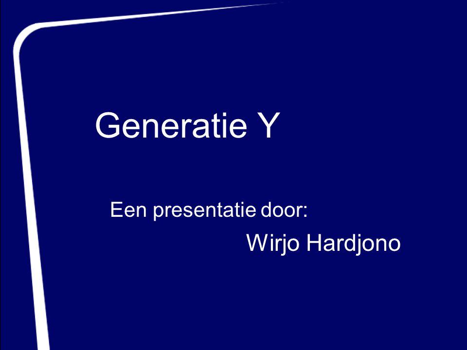Een presentatie door: Wirjo Hardjono Generatie Y