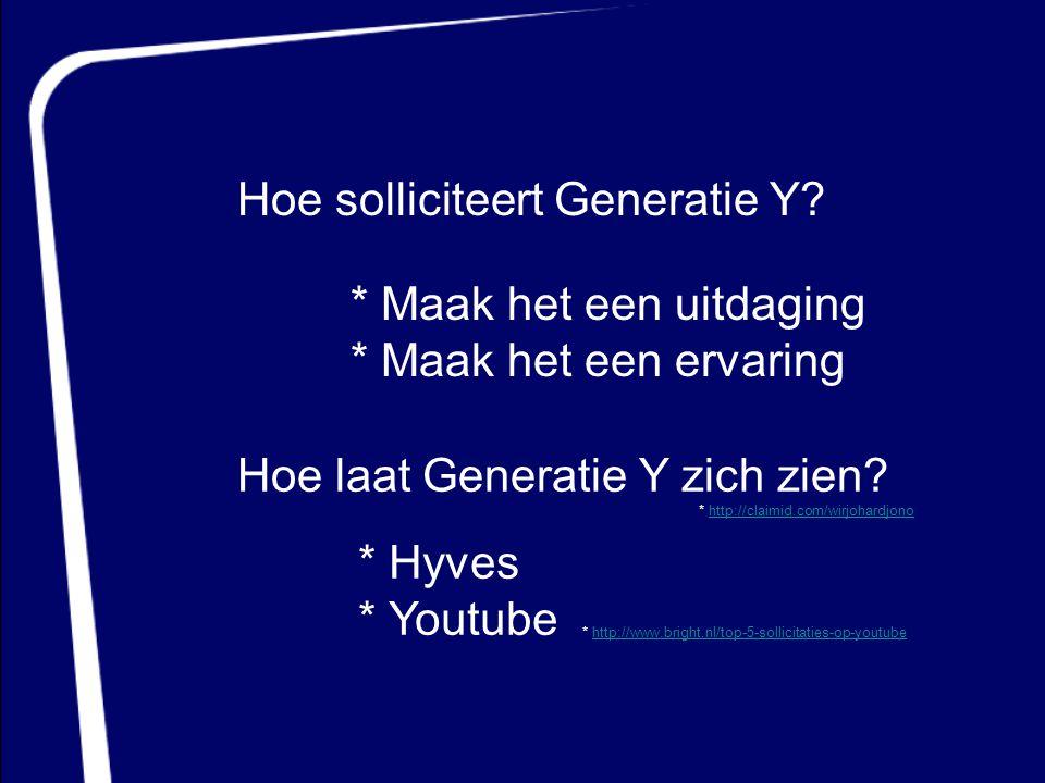 Hoe solliciteert Generatie Y? * Maak het een uitdaging * Maak het een ervaring Hoe laat Generatie Y zich zien? * Hyves * Youtube * http://www.bright.n