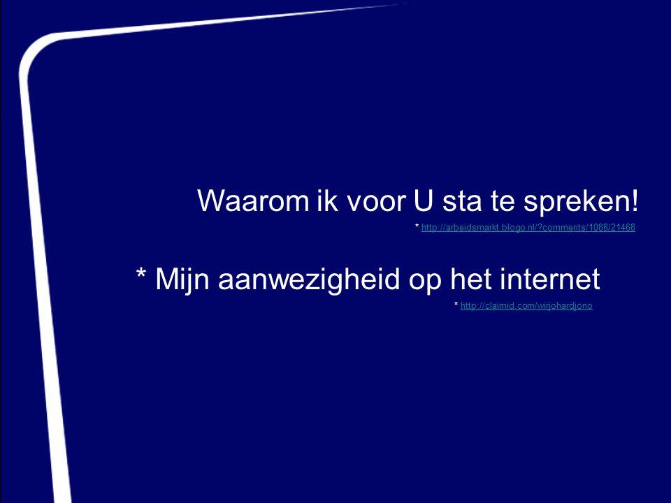 Waarom ik voor U sta te spreken! * http://arbeidsmarkt.blogo.nl/?comments/1088/21468http://arbeidsmarkt.blogo.nl/?comments/1088/21468 * Mijn aanwezigh