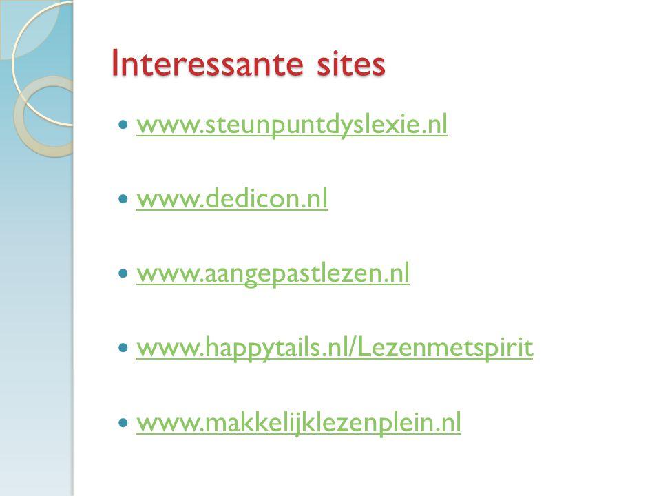 Interessante sites www.steunpuntdyslexie.nl www.dedicon.nl www.aangepastlezen.nl www.happytails.nl/Lezenmetspirit www.makkelijklezenplein.nl