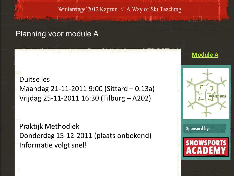 Planning voor module A Duitse les Maandag 21-11-2011 9:00 (Sittard – 0.13a) Vrijdag 25-11-2011 16:30 (Tilburg – A202) Praktijk Methodiek Donderdag 15-