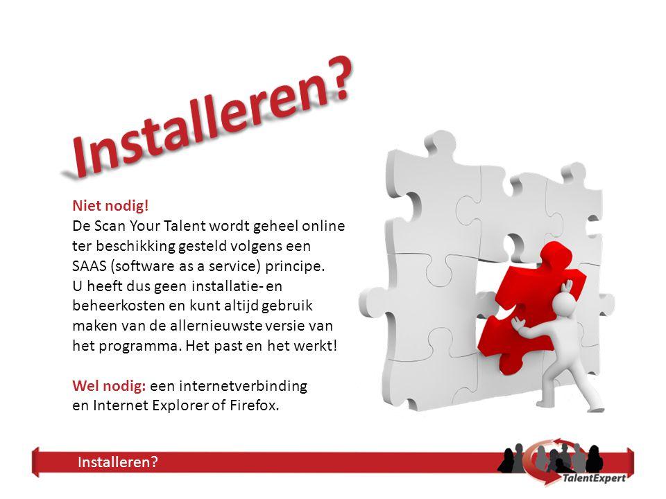Installeren? Niet nodig! De Scan Your Talent wordt geheel online ter beschikking gesteld volgens een SAAS (software as a service) principe. U heeft du