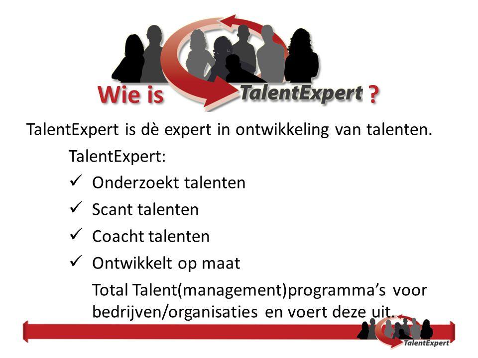 TalentExpert is dè expert in ontwikkeling van talenten. TalentExpert: Onderzoekt talenten Scant talenten Coacht talenten Ontwikkelt op maat Total Tale