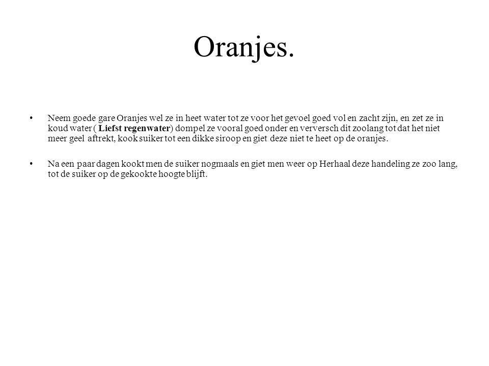 Oranjes. Neem goede gare Oranjes wel ze in heet water tot ze voor het gevoel goed vol en zacht zijn, en zet ze in koud water ( Liefst regenwater) domp