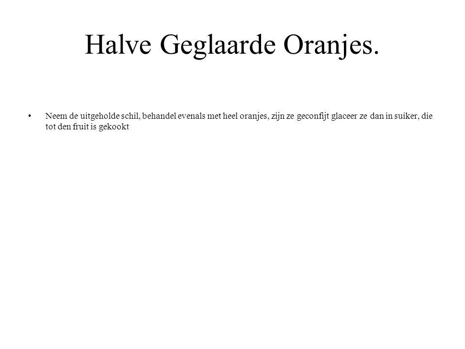 Halve Geglaarde Oranjes. Neem de uitgeholde schil, behandel evenals met heel oranjes, zijn ze geconfijt glaceer ze dan in suiker, die tot den fruit is