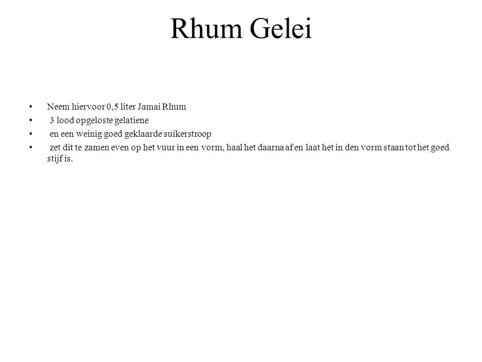 Rhum Gelei Neem hiervoor 0,5 liter Jamai Rhum 3 lood opgeloste gelatiene en een weinig goed geklaarde suikerstroop zet dit te zamen even op het vuur i