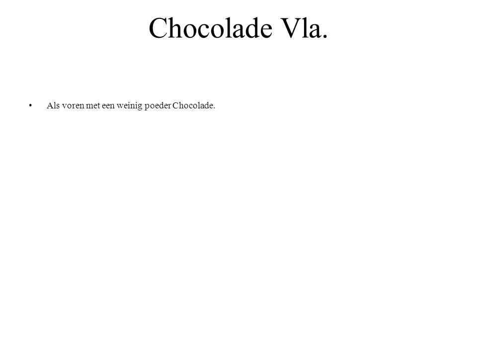 Chocolade Vla. Als voren met een weinig poeder Chocolade.