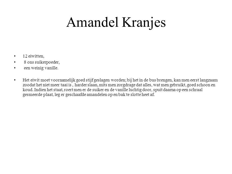 Amandel Kranjes 12 eiwitten, 8 ons suikerpoeder, een weinig vanille. Het eiwit moet voornamelijk goed stijf geslagen worden; bij het in de bus brengen