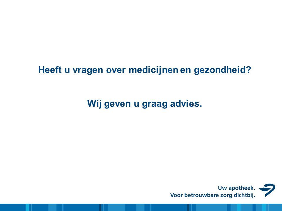 Heeft u vragen over medicijnen en gezondheid? Wij geven u graag advies.