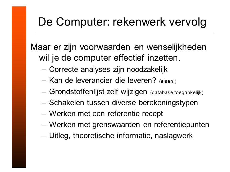 De Computer: rekenwerk vervolg Maar er zijn voorwaarden en wenselijkheden wil je de computer effectief inzetten.