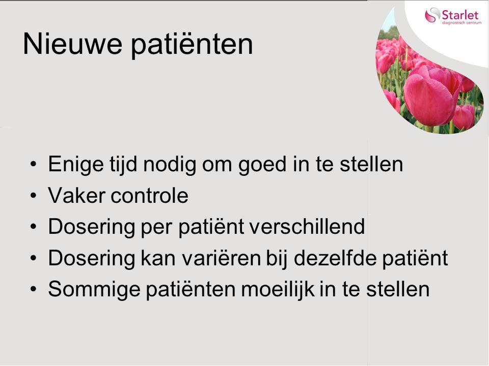 Nieuwe patiënten Enige tijd nodig om goed in te stellen Vaker controle Dosering per patiënt verschillend Dosering kan variëren bij dezelfde patiënt Sommige patiënten moeilijk in te stellen