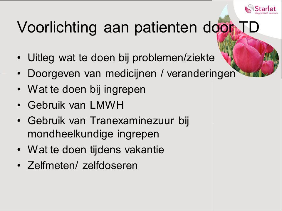 Voorlichting aan patienten door TD Uitleg wat te doen bij problemen/ziekte Doorgeven van medicijnen / veranderingen Wat te doen bij ingrepen Gebruik van LMWH Gebruik van Tranexaminezuur bij mondheelkundige ingrepen Wat te doen tijdens vakantie Zelfmeten/ zelfdoseren