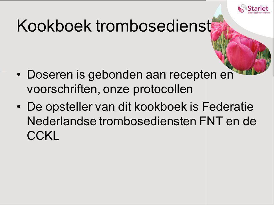 Kookboek trombosedienst Doseren is gebonden aan recepten en voorschriften, onze protocollen De opsteller van dit kookboek is Federatie Nederlandse trombosediensten FNT en de CCKL