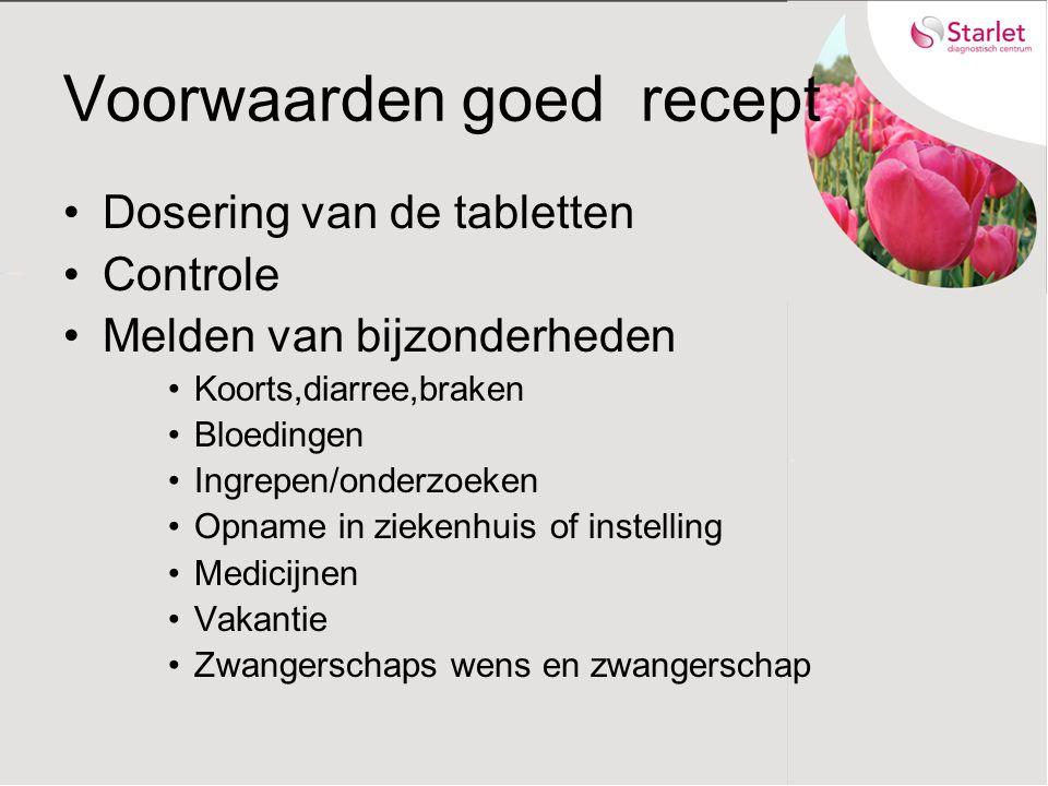 Voorwaarden goed recept Dosering van de tabletten Controle Melden van bijzonderheden Koorts,diarree,braken Bloedingen Ingrepen/onderzoeken Opname in z