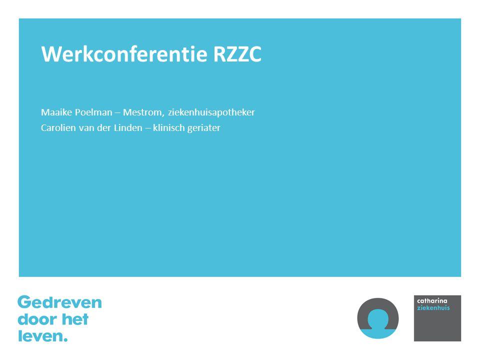 Werkconferentie RZZC Maaike Poelman – Mestrom, ziekenhuisapotheker Carolien van der Linden – klinisch geriater