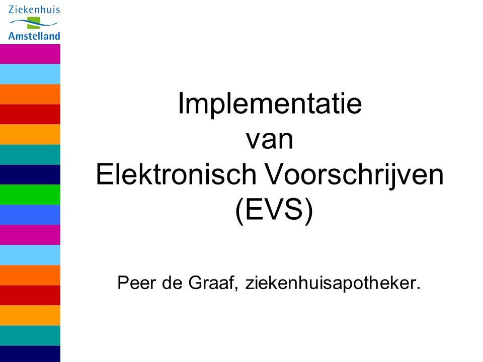 Implementatie van Elektronisch Voorschrijven (EVS) Peer de Graaf, ziekenhuisapotheker.
