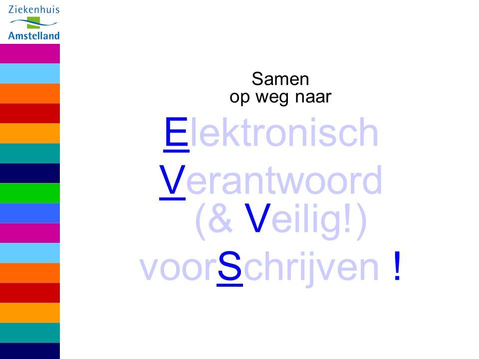 Samen op weg naar Elektronisch Verantwoord (& Veilig!) voorSchrijven !