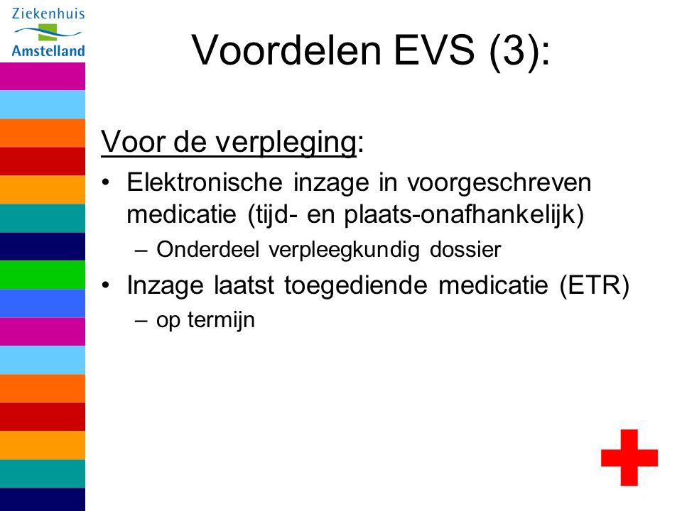 Voordelen EVS (3): Voor de verpleging: Elektronische inzage in voorgeschreven medicatie (tijd- en plaats-onafhankelijk) –Onderdeel verpleegkundig doss