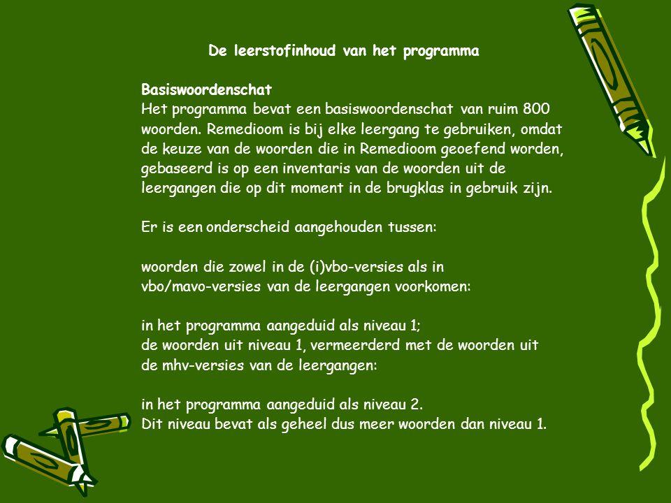 De leerstofinhoud van het programma Basiswoordenschat Het programma bevat een basiswoordenschat van ruim 800 woorden. Remedioom is bij elke leergang t