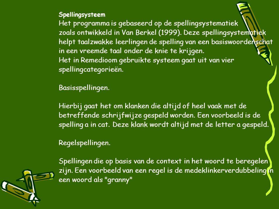 Spellingsysteem Het programma is gebaseerd op de spellingsystematiek zoals ontwikkeld in Van Berkel (1999). Deze spellingsystematiek helpt taalzwakke