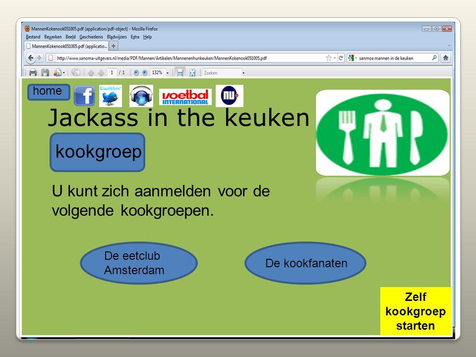 Jackass in the keuken kookgroep U kunt zich aanmelden voor de volgende kookgroepen. De eetclub Amsterdam De kookfanaten home Zelf kookgroep starten