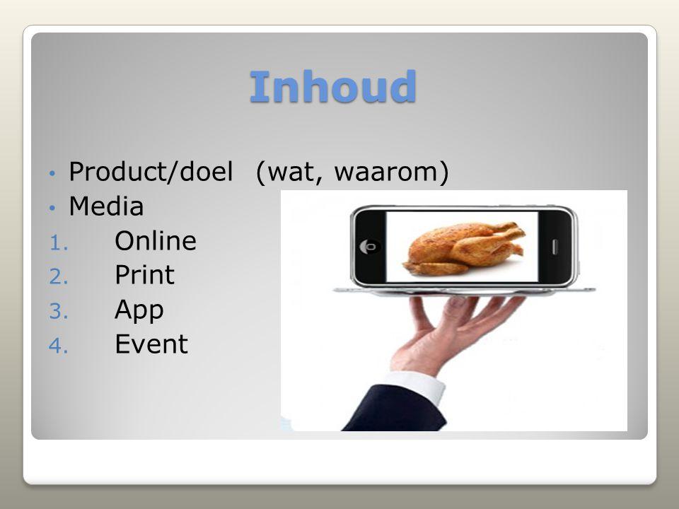 Inhoud Product/doel (wat, waarom) Media 1. Online 2. Print 3. App 4. Event