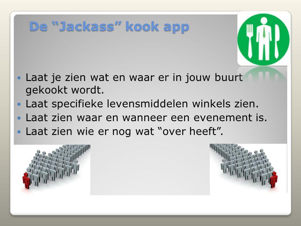 """De """"Jackass"""" kook app De """"Jackass"""" kook app Laat je zien wat en waar er in jouw buurt gekookt wordt. Laat specifieke levensmiddelen winkels zien. Laat"""