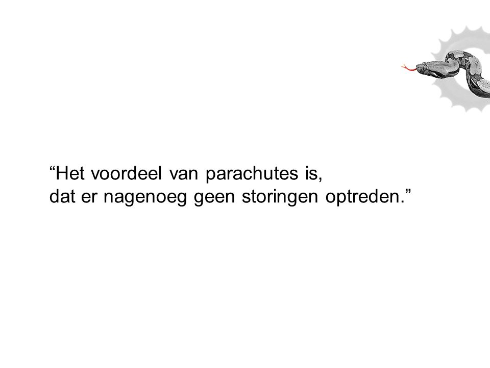 """""""Het voordeel van parachutes is, dat er nagenoeg geen storingen optreden."""""""