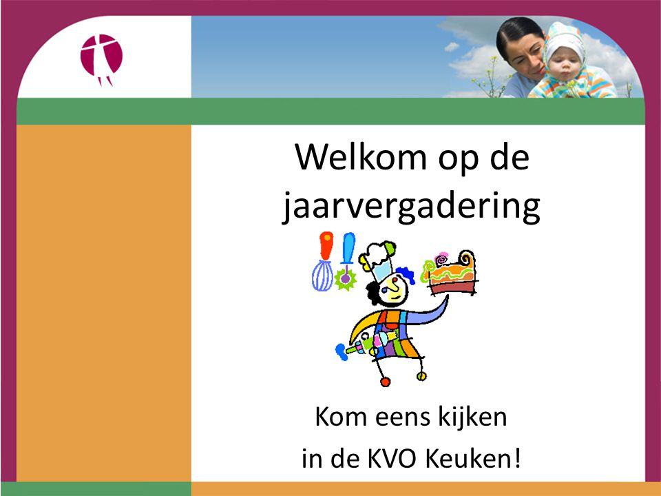 Welkom op de jaarvergadering Kom eens kijken in de KVO Keuken!