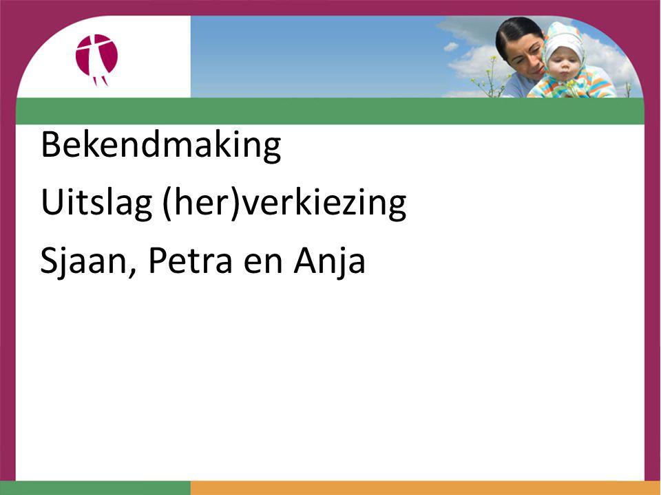 Bekendmaking Uitslag (her)verkiezing Sjaan, Petra en Anja