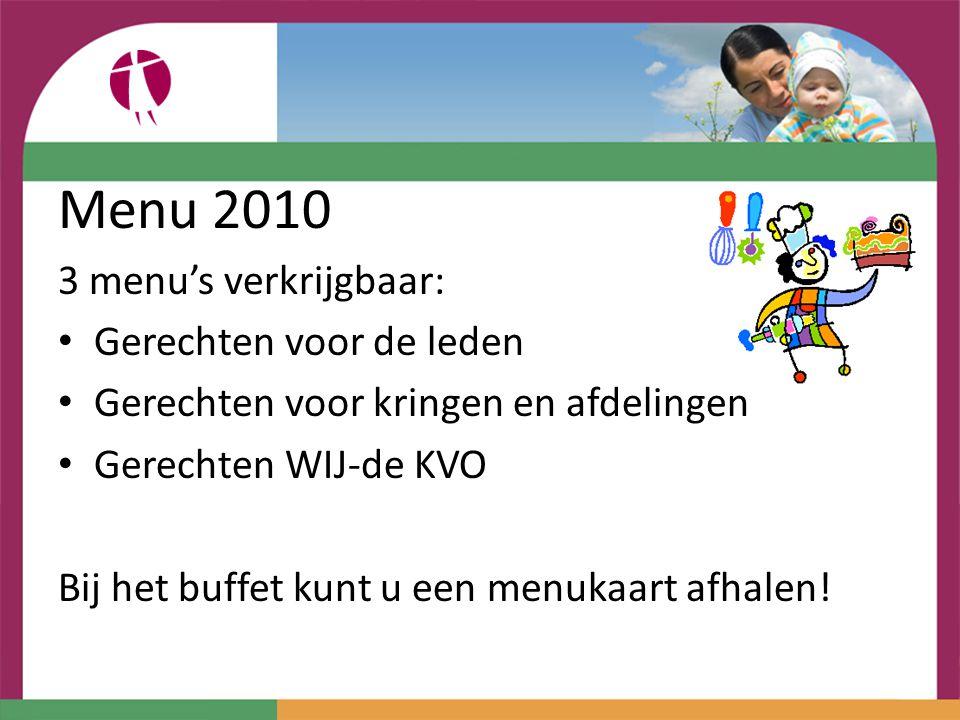 Menu 2010 3 menu's verkrijgbaar: Gerechten voor de leden Gerechten voor kringen en afdelingen Gerechten WIJ-de KVO Bij het buffet kunt u een menukaart afhalen!