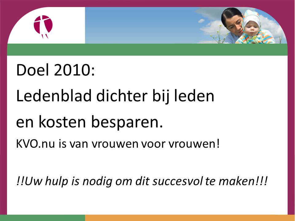 Doel 2010: Ledenblad dichter bij leden en kosten besparen. KVO.nu is van vrouwen voor vrouwen! !!Uw hulp is nodig om dit succesvol te maken!!!