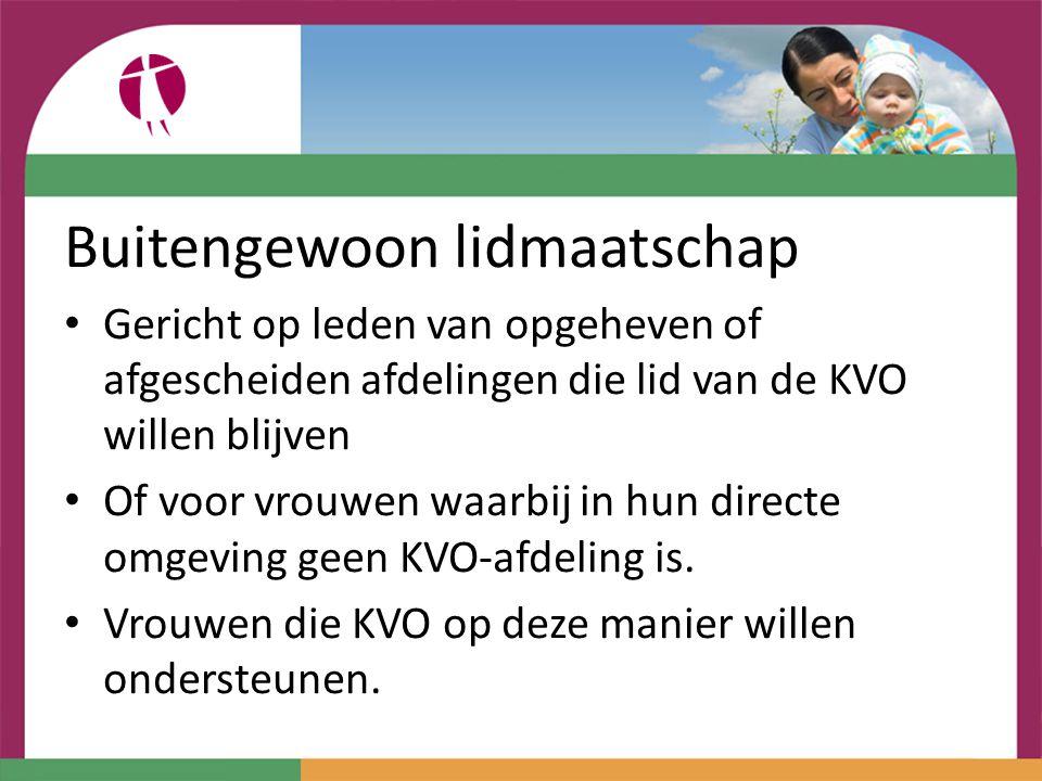 Buitengewoon lidmaatschap Gericht op leden van opgeheven of afgescheiden afdelingen die lid van de KVO willen blijven Of voor vrouwen waarbij in hun directe omgeving geen KVO-afdeling is.