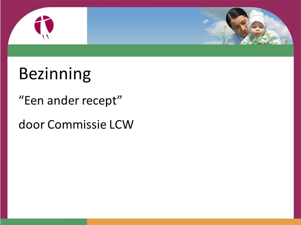 """Bezinning """"Een ander recept"""" door Commissie LCW"""