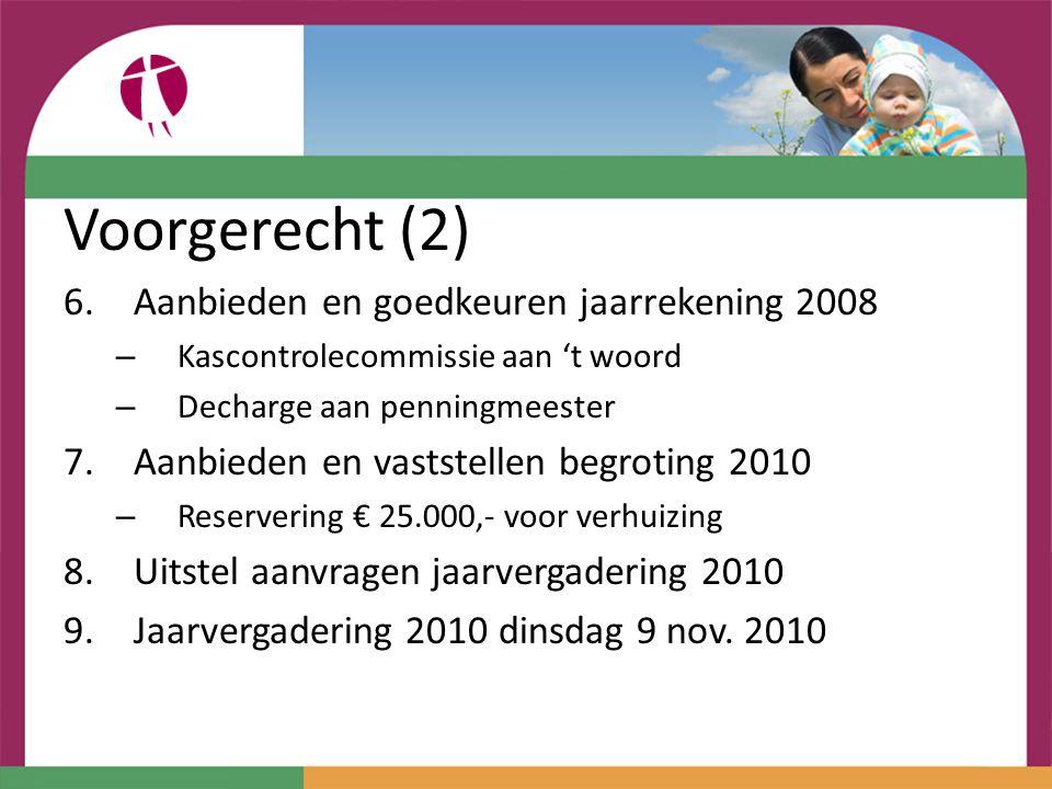 Voorgerecht (2) 6.Aanbieden en goedkeuren jaarrekening 2008 – Kascontrolecommissie aan 't woord – Decharge aan penningmeester 7.Aanbieden en vaststell