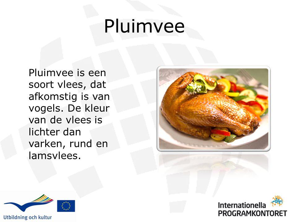 Pluimvee Pluimvee is een soort vlees, dat afkomstig is van vogels. De kleur van de vlees is lichter dan varken, rund en lamsvlees.