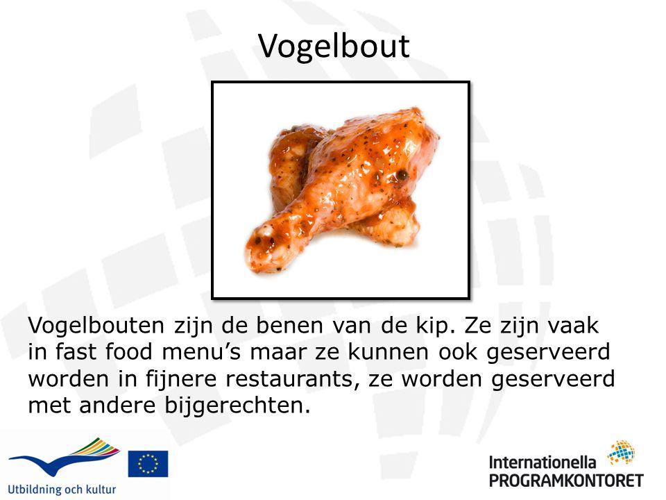 Vogelbout Vogelbouten zijn de benen van de kip. Ze zijn vaak in fast food menu's maar ze kunnen ook geserveerd worden in fijnere restaurants, ze worde