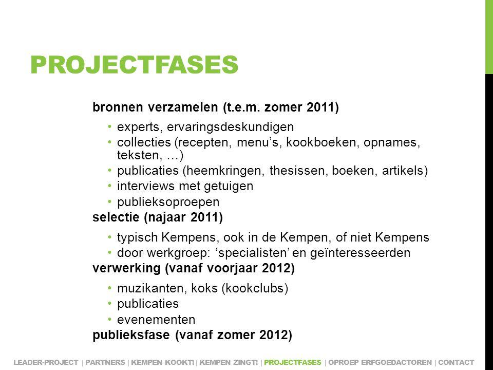 PROJECTFASES bronnen verzamelen (t.e.m. zomer 2011) experts, ervaringsdeskundigen collecties (recepten, menu's, kookboeken, opnames, teksten, …) publi