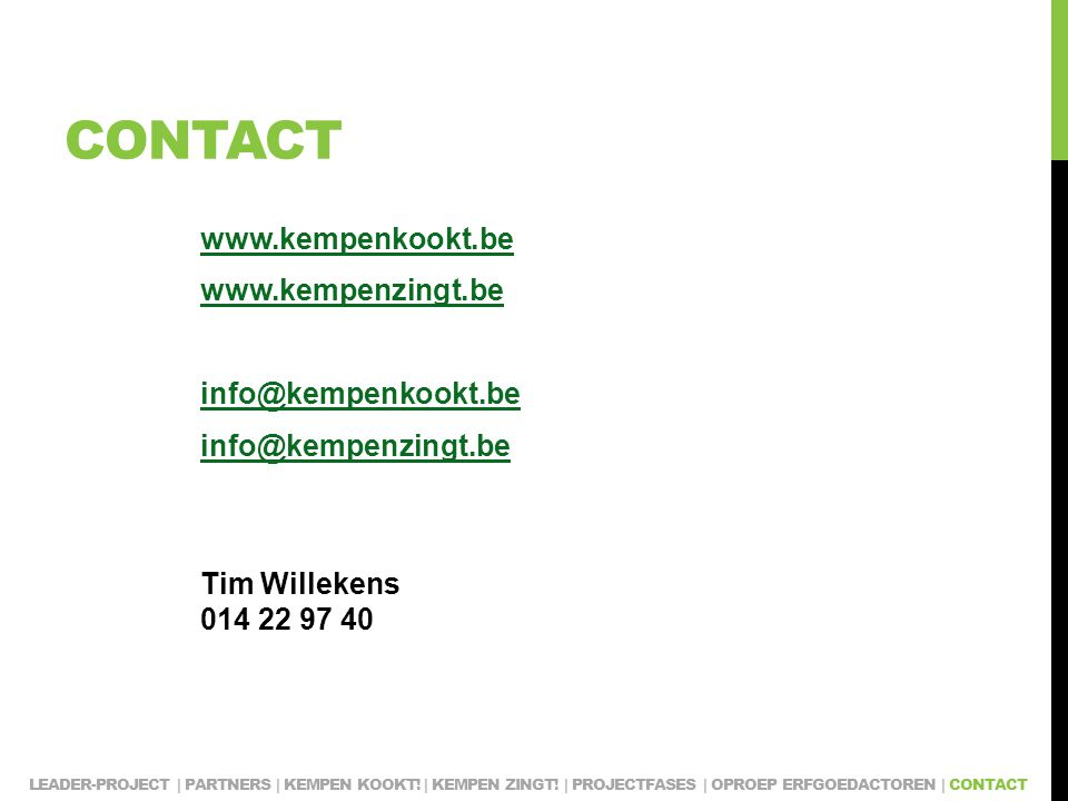 CONTACT www.kempenkookt.be www.kempenzingt.be info@kempenkookt.be info@kempenzingt.be Tim Willekens 014 22 97 40 LEADER-PROJECT | PARTNERS | KEMPEN KOOKT.