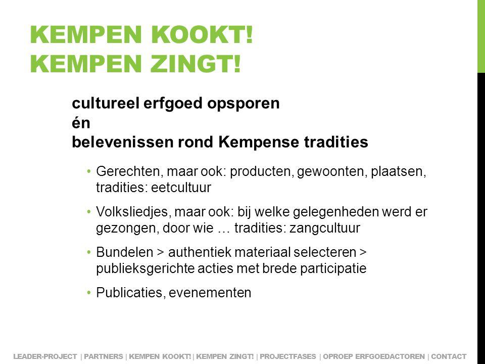 KEMPEN KOOKT! KEMPEN ZINGT! cultureel erfgoed opsporen én belevenissen rond Kempense tradities Gerechten, maar ook: producten, gewoonten, plaatsen, tr