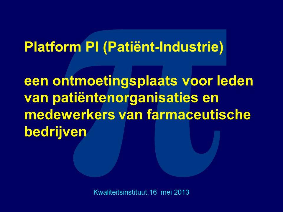 π Platform PI (Patiënt-Industrie) een ontmoetingsplaats voor leden van patiëntenorganisaties en medewerkers van farmaceutische bedrijven Kwaliteitsins