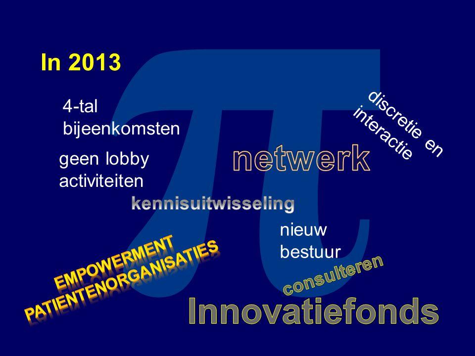 π In 2013 discretie en interactie geen lobby activiteiten 4-tal bijeenkomsten nieuw bestuur